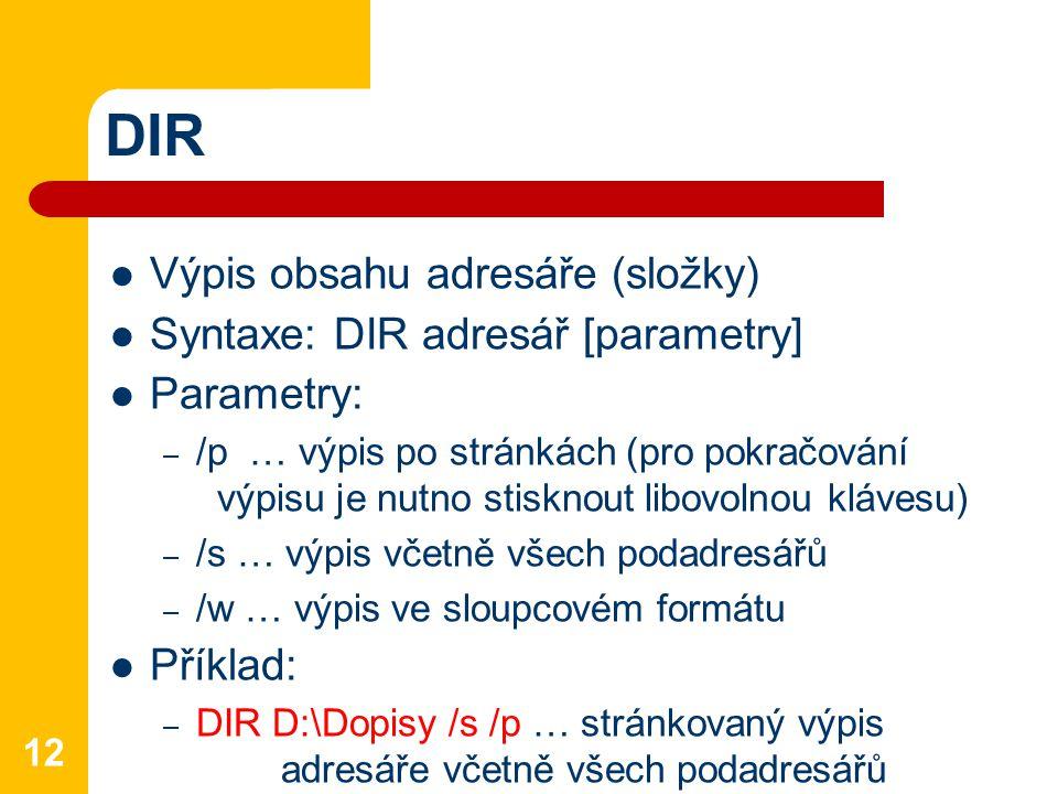 DIR Výpis obsahu adresáře (složky) Syntaxe: DIR adresář [parametry]